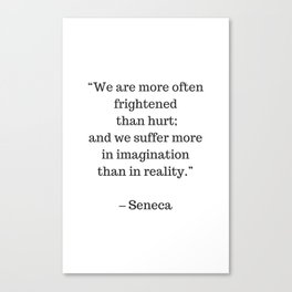 STOIC philosophy quotes - SENECA - We are more often frightened than hurt Canvas Print