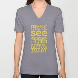 Do not be afraid. Stand firm and you will see the deliverance the Lord will bring you today. Unisex V-Neck