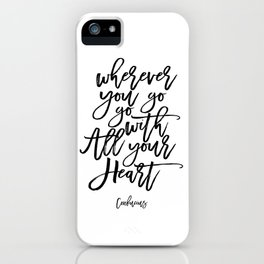 Inspirational Quote Wherever You Go Go With All Your Heart Printable Print Typography Print Quote iPhone Case