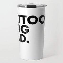 Tattooed Dog Dad Travel Mug