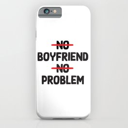 No boyfriend, no problem - funny humor iPhone Case