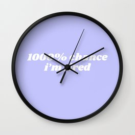 1000% chance i'm tired Wall Clock