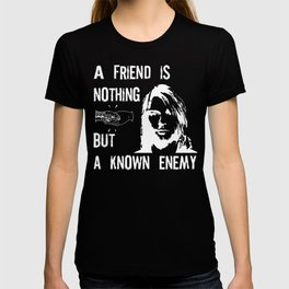 A Friend Is Nothing But A Known Enemy | Kurt Cobain T-shirt