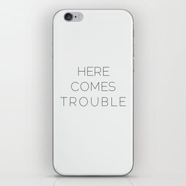Here Comes Trouble iPhone Skin