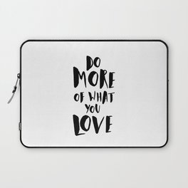 Do More of What You Love Laptop Sleeve