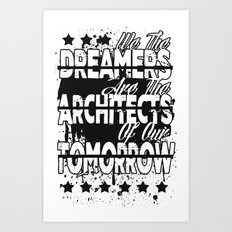 We The Dreamers Are The Architects Of Our Tomorrow Art Print