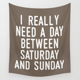 I REALLY NEED A DAY BETWEEN SATURDAY AND SUNDAY (Brown) Wall Tapestry