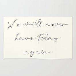 We'll never have today again, carpe diem, make the most out of life, achieve dreams, David Jones Rug