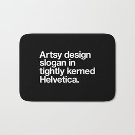 Artsy Design Slogan in Tightly Kerned Helvetica Bath Mat