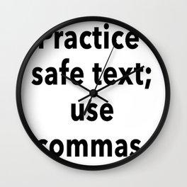 Practice Safe Text, Use Commas. Wall Clock