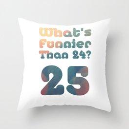 What's Funnier Than 24? 25 Throw Pillow
