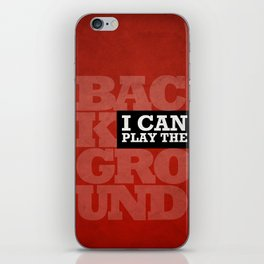 I Can Play the Background iPhone Skin