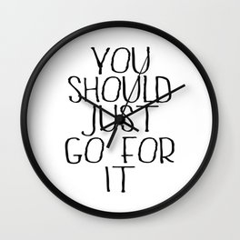 You Should Just Go For It Wall Clock
