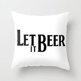 Let it Beer - Cerveza - Bier - Biere - Drink - Alcohol Throw Pillow