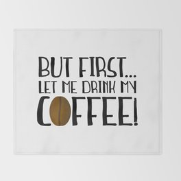 But First... Let Me Drink My Coffee! Throw Blanket