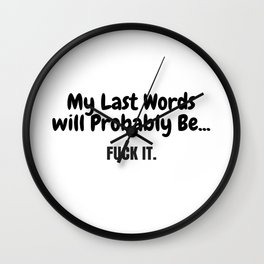 My Last Words Will Probably Be... Wall Clock
