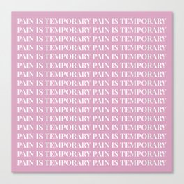 pain is temporary - pink Canvas Print