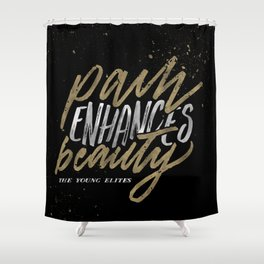 Pain Enhances Beauty Shower Curtain