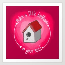 Make A Little Birdhouse In Your Soul (With Lyric) Art Print