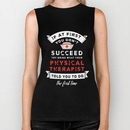 If At First You DOnt Succeed Try Doing What Your Physicl Therapist Told You To Do The First Time TSh Biker Tank