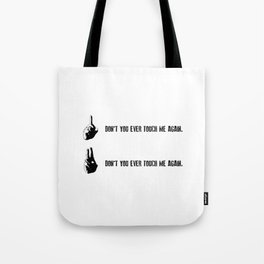 Don't you ever touch me again. Tote Bag