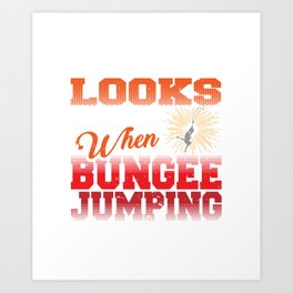 No One Looks Back When Bungee Jumping Art Print