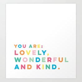 You are LOVELY, WONDERFUL AND KIND Art Print