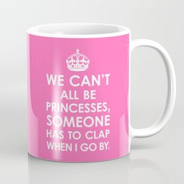 We Can't All Be Princesses (Hot Pink) Coffee Mug