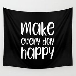 Make every day happy motivational quote Wall Tapestry