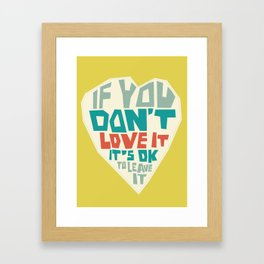 If you don't love it, it's Ok to leave it Framed Art Print
