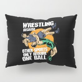 Wrestling Because Other Sports Only Require One Ball Pillow Sham