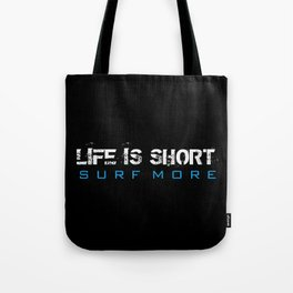 Life is Short Surf More Tote Bag