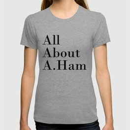 All About A. Ham T-shirt