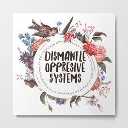 Dismantle Oppresive Systems Metal Print