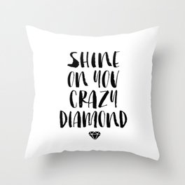 Shine on You Crazy Diamond black and white monochrome typography poster design home wall decor Throw Pillow