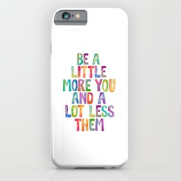 Be a Little More You and a Lot Less Them iPhone Case