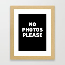 No Photos Please Framed Art Print