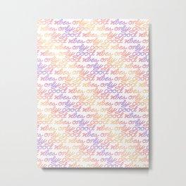 Good Vibes Only - Rainbow Metal Print
