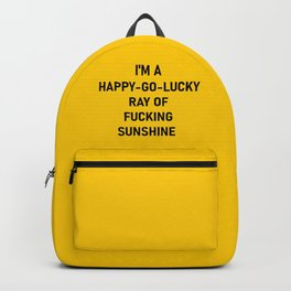 I'm a Happy Go Lucky Ray of Fucking Sunshine  Backpack