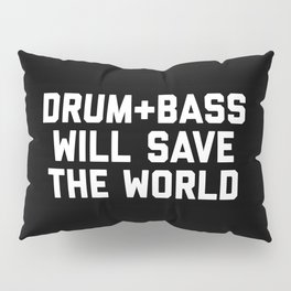 Drum + Bass Save World EDM Quote Pillow Sham