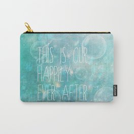 this is our happily ever after Carry-All Pouch