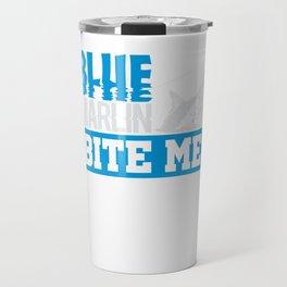 Blue Marlin Bite Me Funny Fisherman Gift Travel Mug