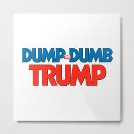 Dump Dumb Trump Metal Print