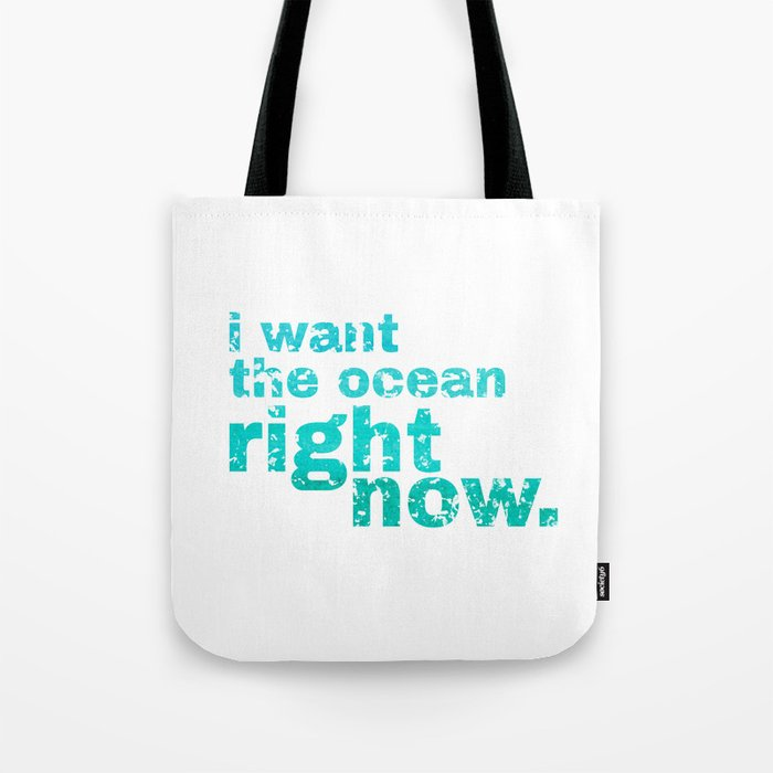 I WANT THE OCEAN - right now Tote Bag