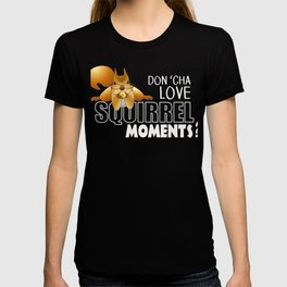 "The ADHD Squirrel - Don't ""Cha Love my Squirrel Moments T-shirt"