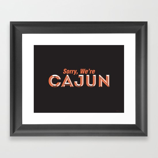 Sorry, We're Cajun Framed Art Print