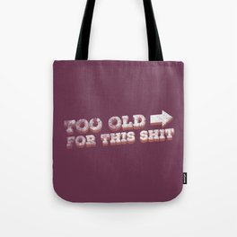 To Old For This Shit Tote Bag