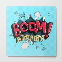 Boom! Butterfly Effect Metal Print