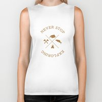 never stop exploring Biker Tanks featuring NEVER STOP EXPLORING by magdam