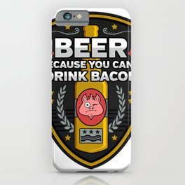 Funny Beer Because You Cant Drink Bacon Shirt iPhone Case